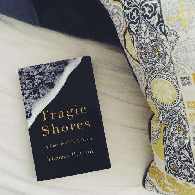 REVIEW: Tragic Shores: A Memoir of Dark Travel by Thomas H. Cook